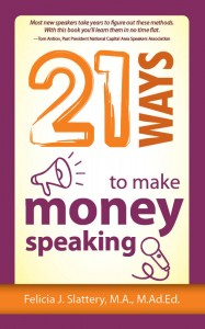 21 Ways to Make Money Speaking by Felicia Slattery