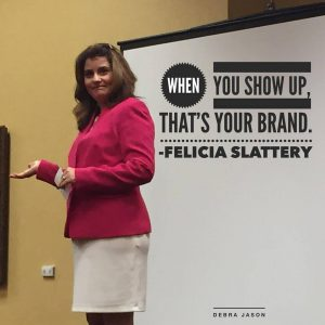 When you show up that's your brand Felicia Slattery