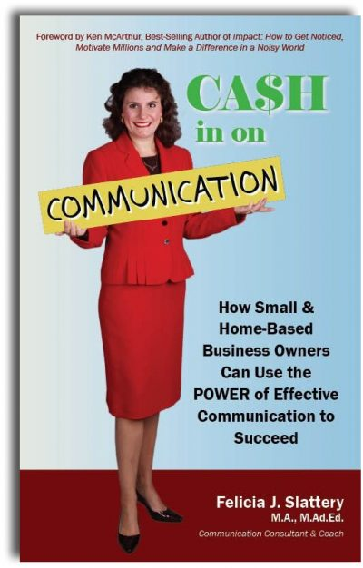 Cash in on Communication by Felicia J. Slattery, M.A., M.Ad.Ed.