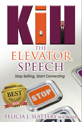Kill the Elevator Speech by Felicia J. Slattery, M.A., M.Ad.Ed.
